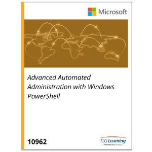 10962 - Advanced Automated Administration with Windows PowerShell