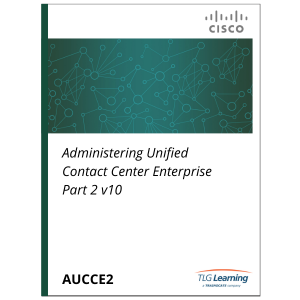 Cisco - AUCCE2 - Administering Unified Contact Center Enterprise Part 2 v10