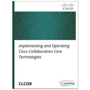 Cisco - CLCOR - Implementing and Operating Cisco Collaboration Core Technologies
