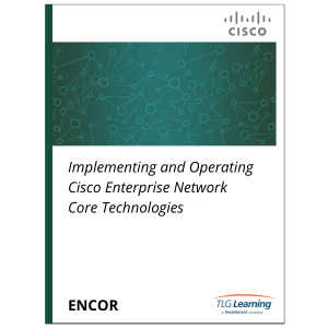 Cisco - ENCOR - Implementing and Operating Cisco Enterprise Network Core Technologies