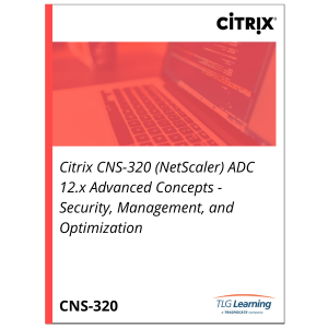 Citrix CNS-320 (NetScaler) ADC 12.x Advanced Concepts - Security, Management, and Optimization