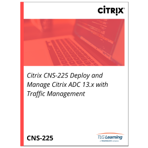 Citrix CNS-225 Deploy and Manage Citrix ADC 13.x with Traffic Management