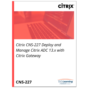 Citrix CNS-227 Deploy and Manage Citrix ADC 13.x with Citrix Gateway